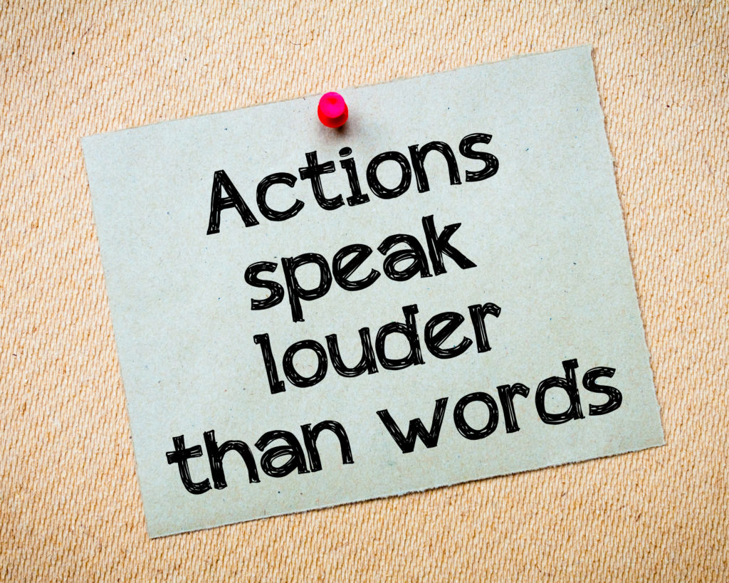 short essay on action speak louder than words Action speaks more powerfully than words, but when you use words as your actions, you probably won't stop talking we can apologize for our mistakes over and over, but if our actions do not change, the words become meaningless you need to be careful of what you say to someone who loves you.